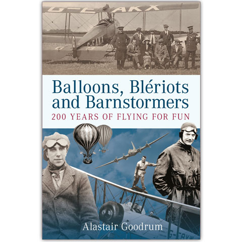 Balloons Bleriots And Barnstormers - 200 Years Of Flying For Fun