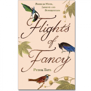 Flights of Fancy - Birds in Myth, Legend and Superstition
