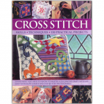 Cross Stitch-  Skills, Techniques, 150 Practical Projects