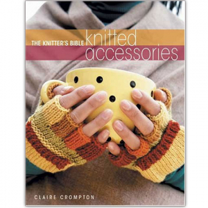 Knitted Accessories: The Knitter's Bible
